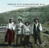 Zmizelý svět Podkarpatské Rusi
