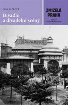 Zmizelá Praha - Divadlo a divadelní scény