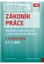 Zákoník práce, prováděcí nařízení vlády a další související předpisy s komentářem k 1. 1. 2015