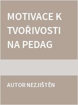 Motivace k tvořivosti na pedagogické fakultě