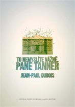 To nemyslíte vážně, pane Tanner