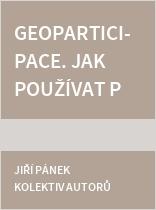 GeoParticipace. Jak používat prostorové nástroje v rozhodování o lokalitách, ve kterých žijeme?