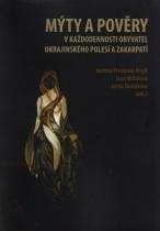 Mýty a pověry v každodennosti obyvatel ukrajinského Polesí a Zakarpatí