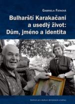 Bulharští Karakačani a usedlý život: Dům, jméno a identita