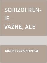 Schizofrenie - vážné, ale dobře léčitelné onemocnění