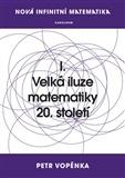 Nová infinitní matematika: I. Velká iluze matematiky 20. století