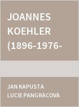 Joannes Koehler (1896-1976) - Malíř v zapomnění