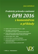 Praktický průvodce změnami v DPH 2016 s komentářem a příklady