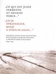 Co je spravedlivé, kvasí a stává se silou... / Ce qui est juste fermente et devient force...