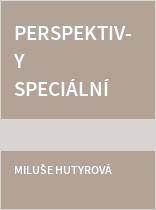 Perspektivy speciální pedagogiky - potřeby, možnosti a výzvy