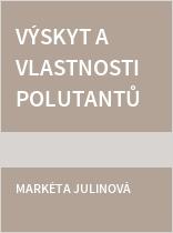 Výskyt a vlastnosti polutantů