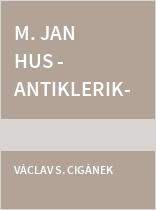 M. Jan Hus - antiklerikál a katolický mučedník