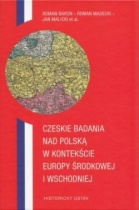 Czeskie badania nad Polska w kontekscie Europy srodkowej i wschodniej