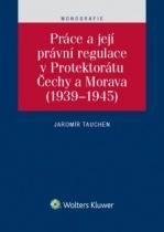 Práce a její právní regulace v Protektorátu Čechy a Morava (1939-1945)
