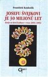 Josefu Švejkovi je 30 milionů let