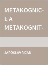 Metakognice a metakognitivní strategie jako teoretický a výzkumný konstrukt a jejich využití v moderní pedagogické praxi