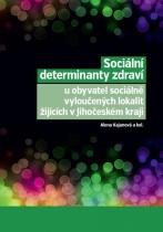 Sociální determinanty zdraví u obyvatel sociálně vyloučených lokalit žijících v Jihočeském kraji