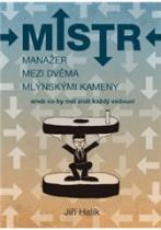 Mistr – Manažer mezi dvěma mlýnskými kameny