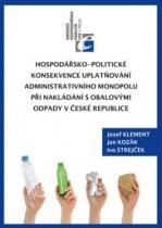 Hospodářsko-politické konsekvence uplatňování administrativního monopolu při nakládání s obalovými odpady v České republice