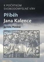 K počátkům svobodomyslné víry - Příběh Jana Kalence