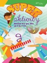 Super aktivity - Naučné hry pro děti od 5 do 7 let