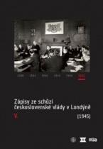 Zápisy ze schůzí československé vlády v Londýně V.
