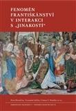 """Fenomén františkánství v interakci s """"jinakostí"""""""