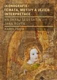 Ikonografie: témata, motivy, interpretace