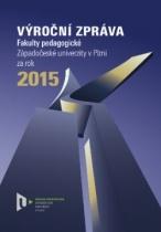 Výroční zpráva Fakulty pedagogické Západočeské univerzity v Plzni za rok 2015