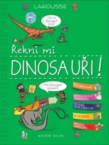 Řekni mi - dinosauři!