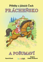 Příběhy z jižních Čech - Prácheňsko a Pošumaví