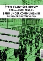 Štatl Františka Kressy: Normalizační Brno III. / Brno under Communism: The City of František Kressa III.