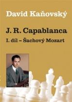 J. R. Capablanca: 1.díl - Šachový Mozart