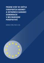 Právní stát ve světle evropských hodnot a ústavních garancí demokracie v mezinárodní perspektivě