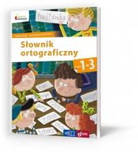 Słownik ortograficzny. Klasy 1-3