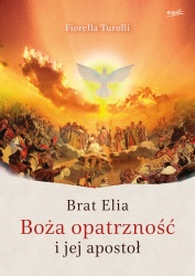 Brat Elia. Boża opatrzność i jej apostoł