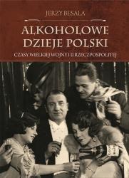 Alkoholowe dzieje Polski. Czasy Wielkiej Wojny i II Rzeczpospolitej