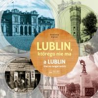 Lublin, którego nie ma - A Lublin that no longer exist