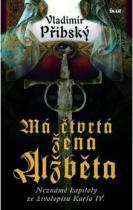 Má čtvrtá žena Alžběta:Neznámé kapitoly ze životopisu Karla IV.