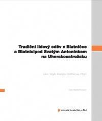 Tradiční lidový oděv v Blatničce a Blatnici pod Svatým Antonínkem na Uherskoostrožsku