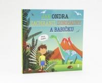 Jak Ondra zachránil dinosaury a babičku