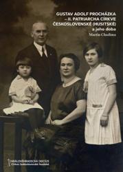Gustav Adolf Procházka - II. patriarcha Církve československé (husitské): a jeho doba