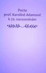 Pocta prof. Karolině Adamové k 70. narozeninám