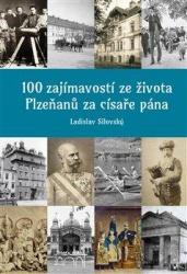 100 zajímavostí ze života Plzeňanů za císaře pána
