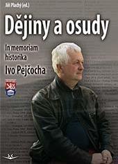 Dějiny a osudy - In memoriam historika Ivo Pejčocha