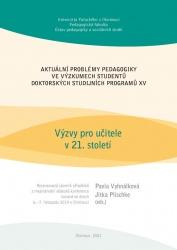 Aktuální problémy pedagogiky ve výzkumech studentů doktorských studijních programů XV: Výzvy pro učitele v 21. století