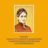 Portrét Charlotty Garrigue Masarykové v korespondenci Vsetíňanům a ve vzpomínkách