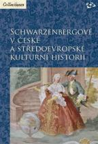 Schwarzenbergové v české a středoevropské kulturní historii
