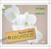 Orchideje - 99 rad pro rychlé řešení problémů