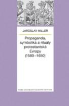 Propaganda, symbolika a rituály protestantské Evropy (1580-1650)
